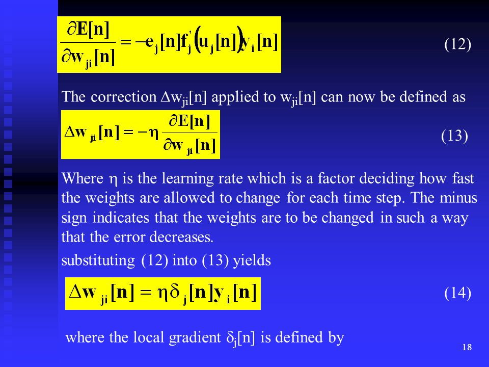 (12) The correction wji[n] applied to wji[n] can now be defined as. (13) Where  is the learning rate which is a factor deciding how fast.